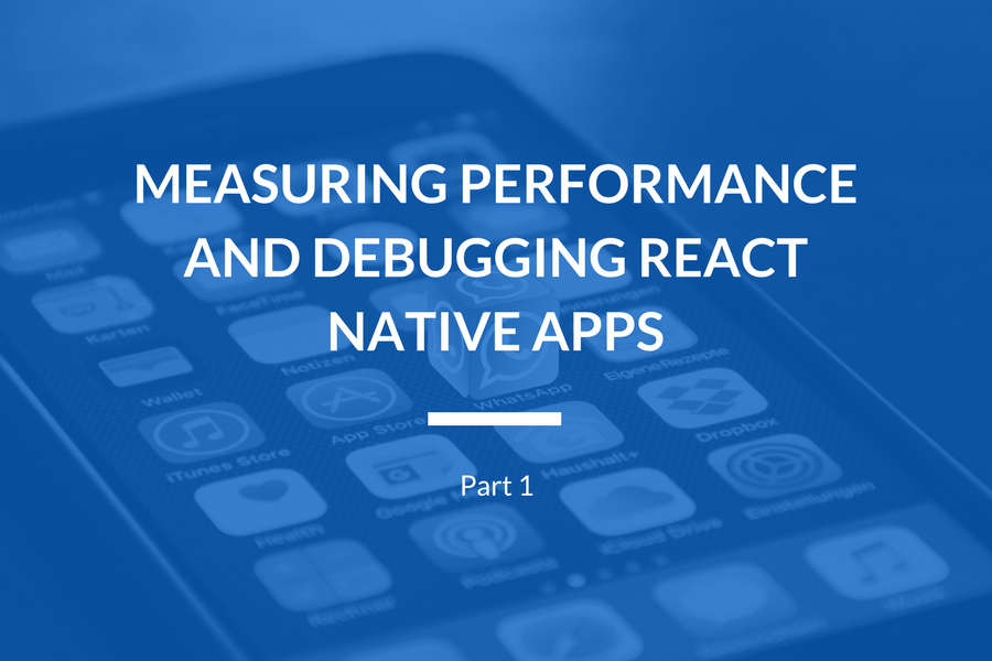 Measuring performance and debugging React Native apps